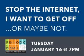 Periodic Tables: Stop the Internet, I Want to Get off or Maybe Not Tuesday January 16 7pm