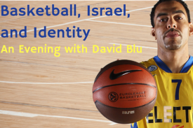 Basketball, Israel and Identity: An Evening with David Blu