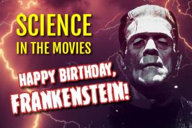 Science in the Movies Happy Birthday, Frankenstein