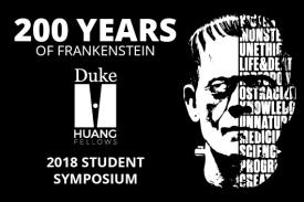 200 years of frankenstein duke huang fellows 2018 student symposium