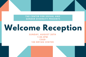 Welcome Reception. Sunday, August 26th 1:30-3pm CSGD (100 Bryan Center)