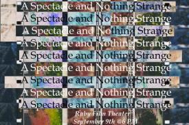 """A Spectacle and Nothing Strange"" - Ruby Film Theater, September 9th at 6pm"