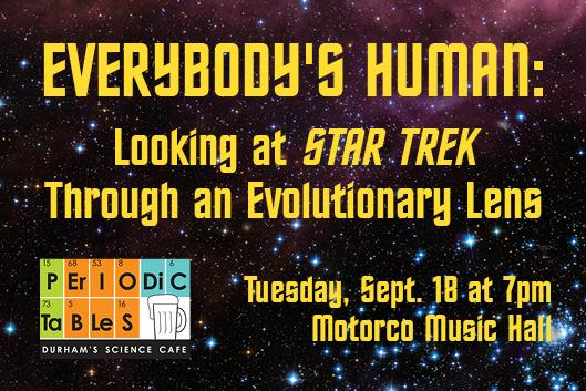 everybody's human looking at star trek through an evolutionary lens periodic tables thursday september 18 at 7pm motorco music hall