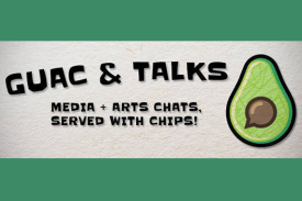"promotional graphic that reads ""Guac & Talk Media + Arts Chats Served with Chips!"""