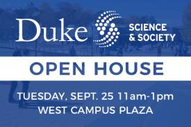 Duke Science & Society Open House Tuesday September 25 11am to 1pm west campus plaza