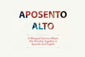 Aposento Alto: A Bilingual Worship Service in Spanish and English