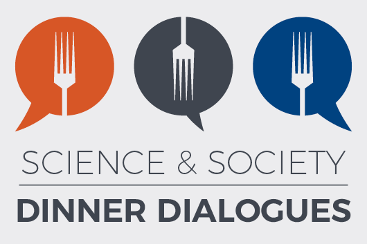 Science and Society Dinner Dialogues