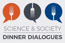 Science & Society Dinner Dialogues