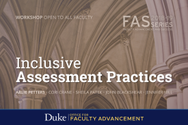 Duke Office for Faculty Advancement Faculty Advancement and Success (FAS) Series Workshop: Inclusive Assessment Practices