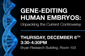 Gene editing human embryos unpacking the current controversy thursday december 6th 3:30pm