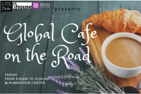 Global Cafe on the Road at Rubenstein Arts Center