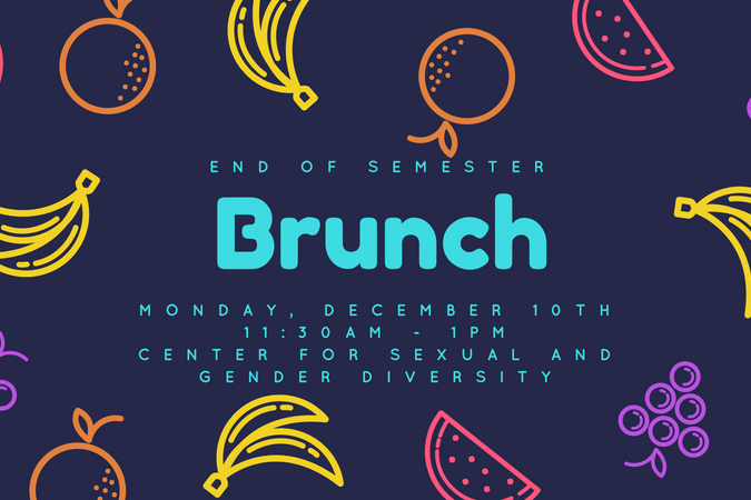 End of semester brunch. Monday, December 10th 11:30 am -1 pm.