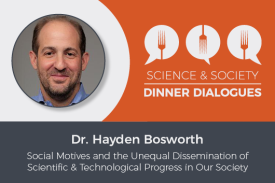 Science & Society Dinner Dialogues Dr. Hayden Bosworth