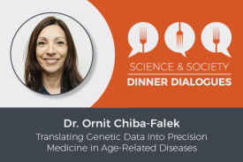 Science & Society Dinner Dialogues Dr. Ornit Chiba-Falek