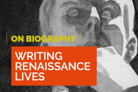 Writing Renaissance Lives