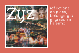 Zyz: Reflections on Place, Belonging & Migration in Palermo