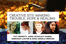 Creative Site-Making: Trouble, Hope, and Healing