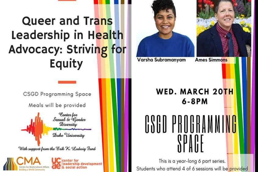 Poster for Queer and Trans Leadership Series. Includes picture of Varsha Subramanyam and Ames Simmons and logos of sponsors CSGD, CMA and UCAE LDSA.