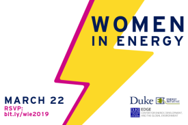 Women in Energy - March 22 RSVP: bit.ly/wie2019 Duke University Energy Initiative, EDGE Center for Energy, Development, and the Global Environment