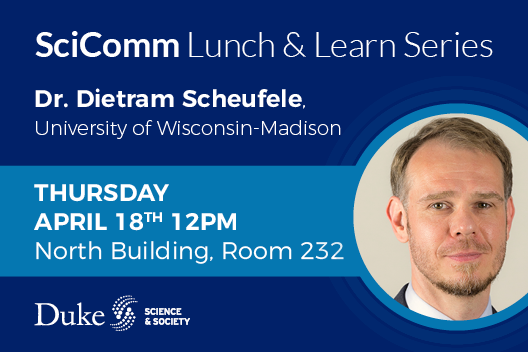 SciComm Lunch and Learn series with Dr. Dietram Scheufele Thursday April 18
