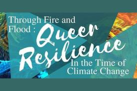 Through the Fire and Flood: Queer Resilience in the Time of Climate Change