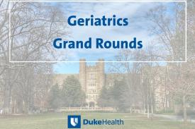 Photo of Davison Hall. Text: Geriatrics Grand Rounds, Duke Health