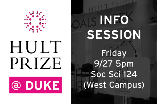 Hult Prize at Duke Info Session Friday 9/27 5pm Social Sciences Building 124 West Campus