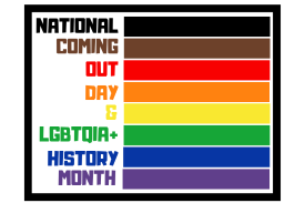 National Coming Out Day and LGBTQIA+ History Month. Text in Philly Flag Colors.