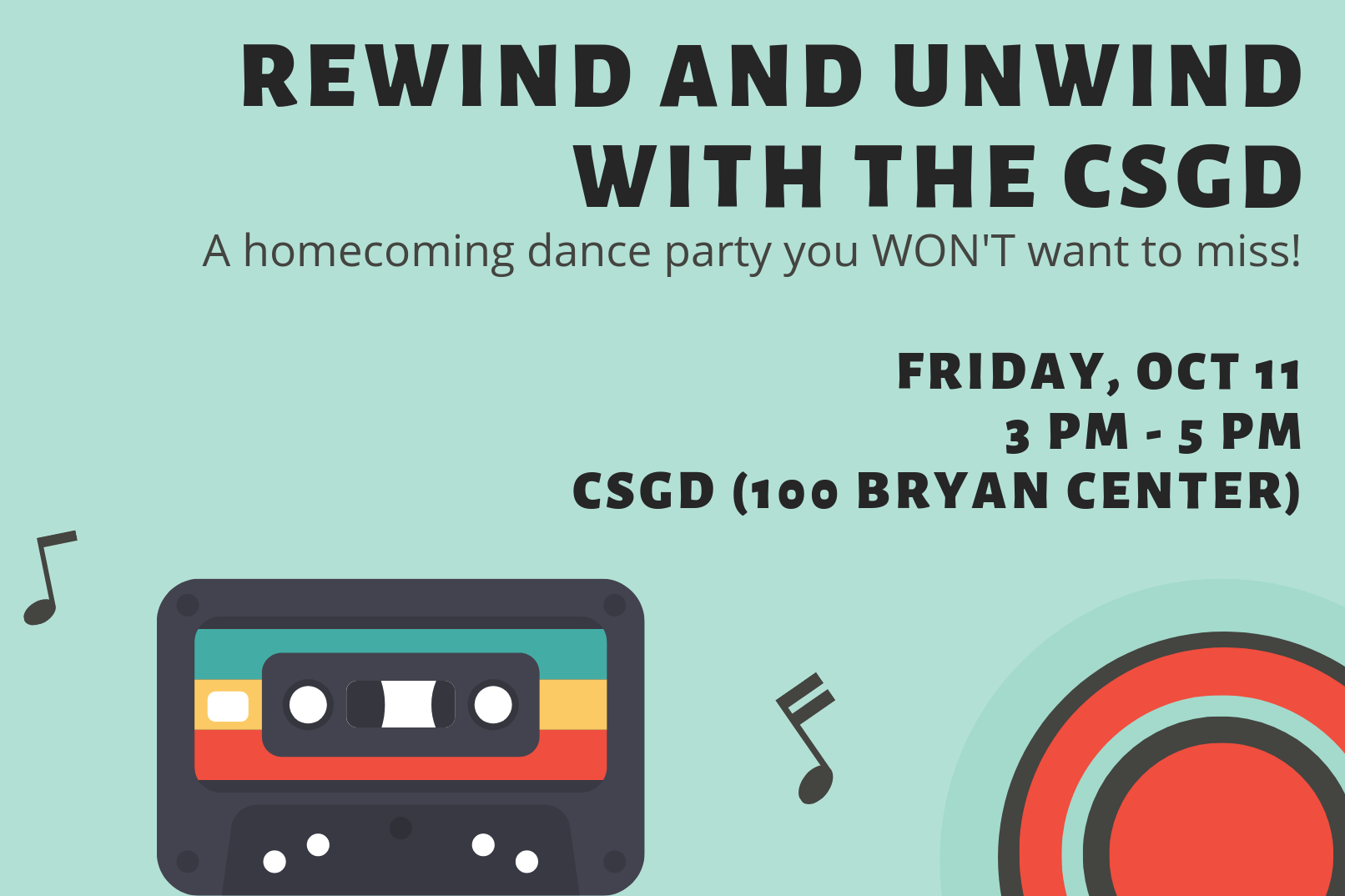 Text: Rewind and Unwind with the CSGD. A homecoming dance party you won't want to miss. Friday October 11 rom 3PM to 5 PM. Backgrount includes teal backdrop featuring images of cassette tape and music notes