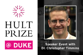 Hult Prize at Duke Speaker Event with Dr. Christopher Timmins Monday 10/21 5pm Social Sciences Building 139 West Campus