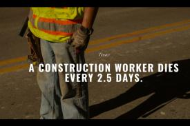Photo of construction worker with text: Texas: A construction worker dies every 2.5 days.