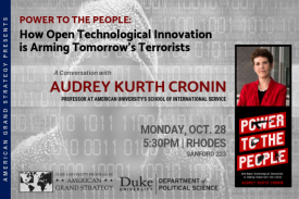 Audrey Kurth Cronin: Power to the People: How Open Technological Innovation is Arming Tomorrow's Terrorists