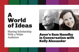 A World of Ideas: Sharing Scholarship with a Wider Audience