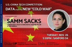 "US-China Tech Competition: Data and the New ""Cold War"" with Samm Sacks  Tuesday, Nov. 26 at 5:30pm in Sanford 04"