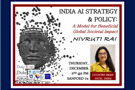 India AI Strategy & Policy: A Model for Beneficial Global Societal Impact with Nivruti Rai,  Thursday, Dec. 5 at 5PM in Sanford 04
