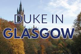 Duke in Glasgow written over an image of the University of Glasgow