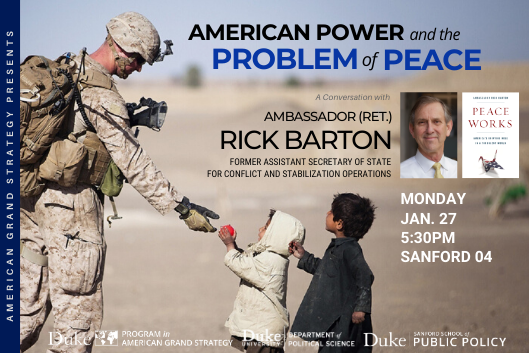 Rick Barton: American Power and the Problem of Peace on Jan. 27 from 5:30-6:45pm in Sanford 04