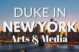 Duke in New York Arts & Media