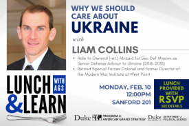 Lunch & Learn with Liam Collins: Why We Should Care About Ukraine Feb. 10 at 12pm in Sanford 201. RSVP.