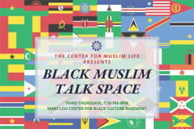 "flags of africa with text overlaid reading ""the center for muslim life presents black muslim talk space third thursdays, 930-9pm, mary lou center for black culture basement"""