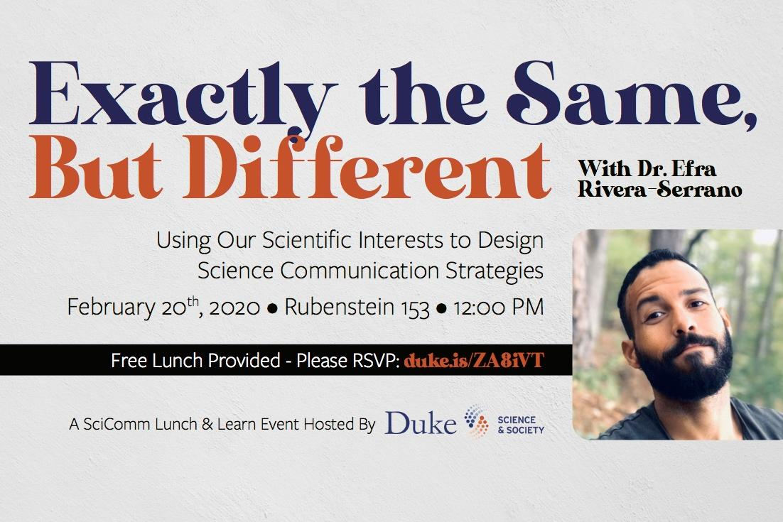 February 20, SciComm Lunch and Learn - Exactly the Same, but Different with Dr. Efra Rivera-Serrano. 12:00pm in Rubenstein 153