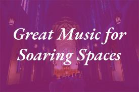 Great Music for Soaring Spaces graphic