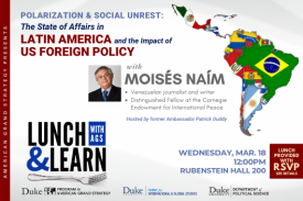 Moisés Naím: Polarization and Social Unrest: The State of Affairs in Latin America and the Impact of US Foreign Policy on March 18 at 12pm in Rubenstein Hall 200. Lunch provided with RSVP.