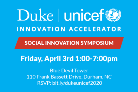 Duke-UNICEF Social Innovation Symposium Friday, April 3rd 1-7pm Blue Devil Tower Durham NC
