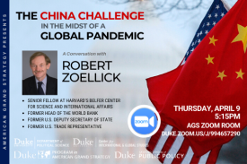Robert Zoellick: The China Challenge in the midst of a Global Pandemic April 9 @ 5:15pm ZOOM: duke.zoom.us/j/9994657290