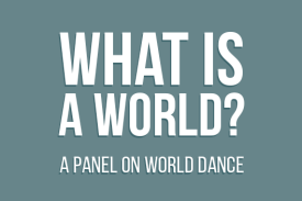What is a World? A Panel on World Dance