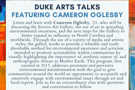 Listen and learn with Cameron Oglesby, '21, who will be discussing the Enviro-Art Gallery, the use of art in spreading environmental awareness, and the next steps for the Gallery to better expand its influence in North Carolina and worldwide. Through the use of a variety of media and artistic styles, the gallery works to provide a relatable and easily absorbable method for environmental awareness and activism, intended to promote actionability within communities by visually highlighting the importance of, aesthetic nature of, and anthropogenic threats to Mother Earth. This program, first curated in 2017, addresses persistent and pervasive environmental misinformation with the goal to give communities around the world an opportunity to accurately and emotively engage with environmental issues through art and local experts. Join us for an extraordinary chat with questions and conversation to follow.