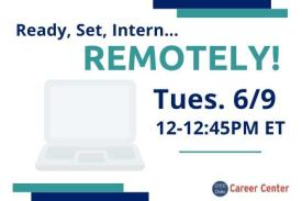 Ready Set Intern...Remotely! Duke Career Center. Tuesday 6/9 12-12:45PM ET.