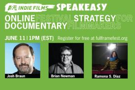 Online Festival Strategy for Documentary Filmmakers. June 11. 1pm. Register for free at fullframefest.org. Three headshots of the panelists line the bottom (left to right): Josh Braun, Brian Newman, Ramona S. Diaz.