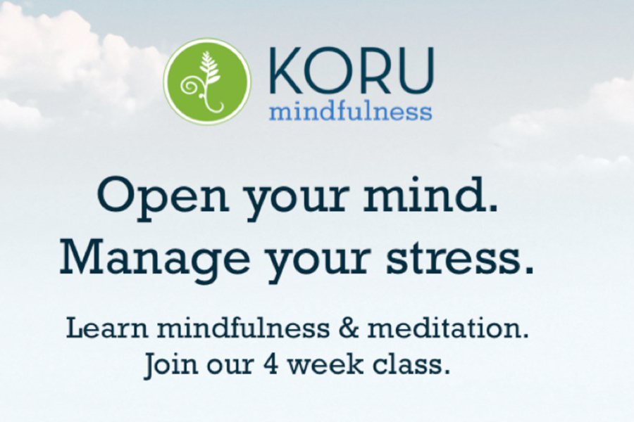 Koru Mindfulness Open Your mind. Manage your stress. Learn mindfulness & meditation. Join our 4 week class